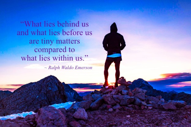 """""""What lies behind us and what lies before us are tiny matters compared to what lies within us."""" Ralph Waldo Emerson"""