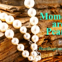 Moments are Pearls