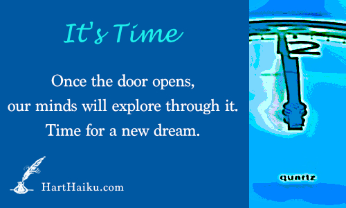It's Time | Once the door opens, our minds will explore through it. Time for a new dream. | HartHaiku.com