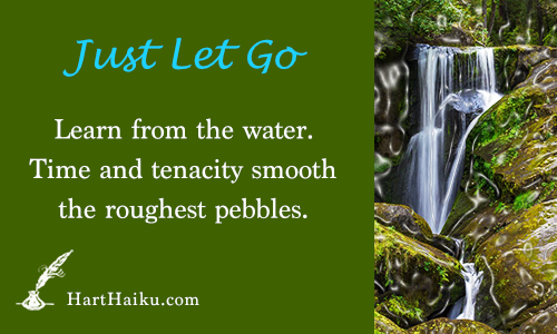 Just Let Go | Learn from the water. Time and tenacity smooth the roughest pebbles. | HartHaiku.com