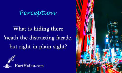 Perception | What is hiding there 'neath the distracting facade, but right in plain sight? | HartHaiku.com