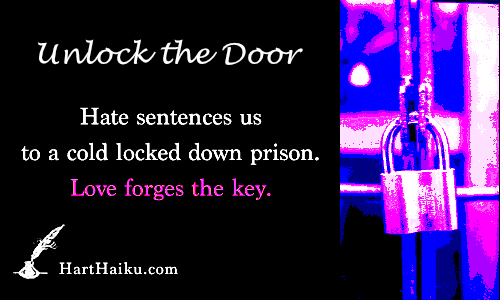 Unlock the Door | Hate sentences us to a cold locked down prison. Love forges the key. | HartHaiku.com