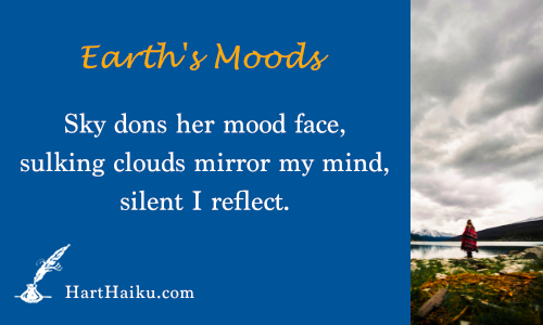 Earth's Moods | Sky dons her mood face, sulking clouds mirror my mind, silent I reflect. | HartHaiku.com