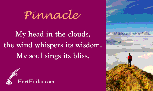 Pinnacle | My head in the clouds, the wind whispers its wisdom. My soul sings its bliss. | HartHaiku.com