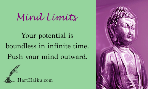Mind Limits | Your potential is boundless in infinite time. Push your mind outward. | HartHaiku.com