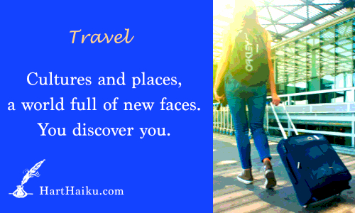 Travel | Culture and places, a world full of new faces. You discover you. | HartHaiku.com