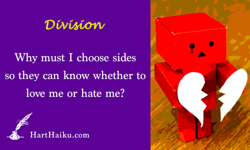 Division | Why must I choose so they can know whether to love me or hate me? | HartHaiku.com
