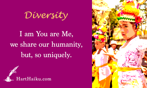 Diversity | I am You are Me, we share our humanity, but, so uniquetly. | HartHaiku.com
