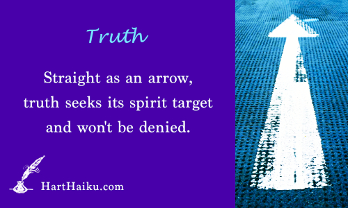 Truth | Straight as an arrow, truth seeeks its spirit target and won't be denied. | HartHaiku.com
