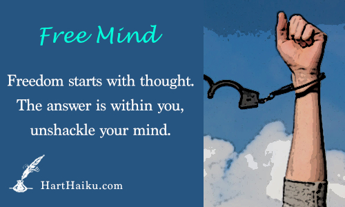 Free Mind | Freedom starts with thought, the answer is within you, unshackle your mind. | HartHaiku.com