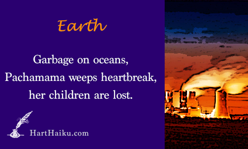 Earth | Garbage on oceans, Pachamama weeps heartbreack, her children are lost. | HartHaiku.com