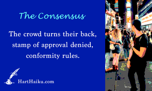The Consensus | The crowd turns their back, stamp of approval denied, conformity rules. | Hart Haiku.com