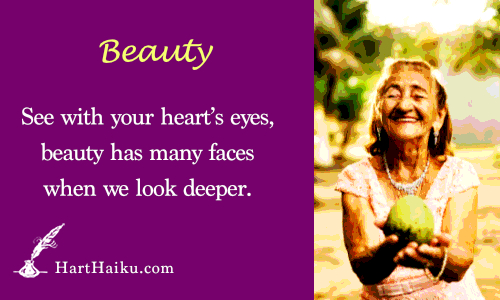 Beauty | See with your heart's eyes, beauty has many faces when we look deeper. | HartHaiku.com