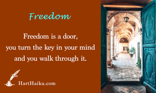 Freedom | Freedom is a door, you turn the key in your mind and you walk through it. | HartHaiku.com