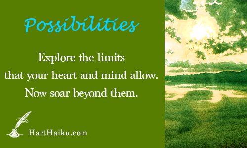 Possibilities | Explore the limits that your heart and mind allow. Now soar beyond them. | HartHaiku.com