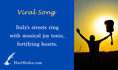 Viral Song | Italy's streets ring with musical joy tonic, fortifying hearts. | HartHaiku.com