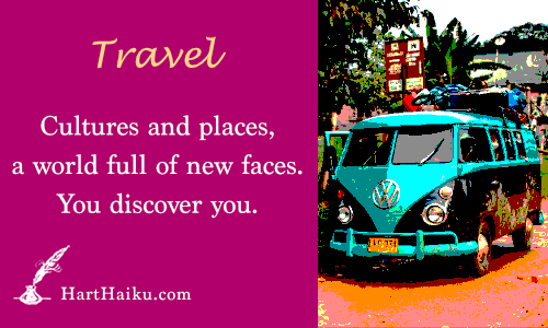 Travel | Cutlures and places, a world full of new faces. You discover you. | HartHaiku.com