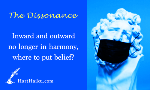The Dissonance | Inward and outward no longer in harmony, where to put belief? | HartHaiku.com