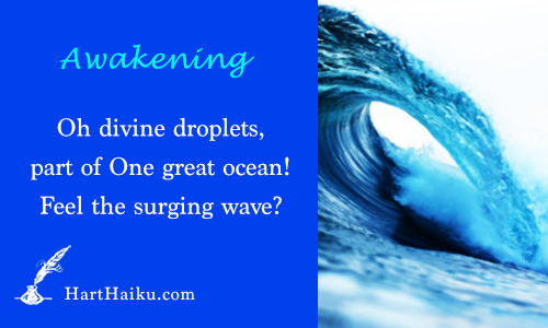 Awakening | Oh divine droplets, part of One great ocean! Feel the surgning wave? | HartHaiku.com