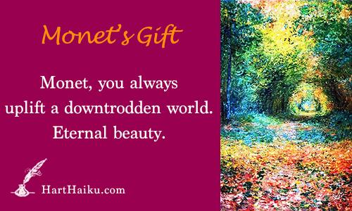 Monet's Gift | Monet, you always uplife a downtrodden world. Eternal beauty. | HartHaiku.com