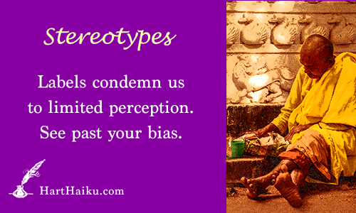 Stereotypes | Labels condemn us to limited perception. See past your bias. | HartHaiku.com