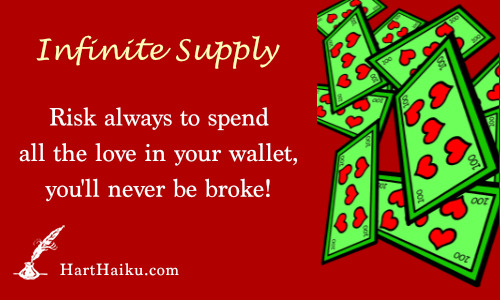 Infinite Supply | Risk always to spend all the love in your wallet, you'll never be broke. | HartHaiku.com