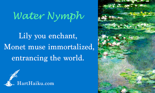 Water Nymph | Lily you enchant, Monet muse immortalized, etrancing the world. | HartHaiku.com