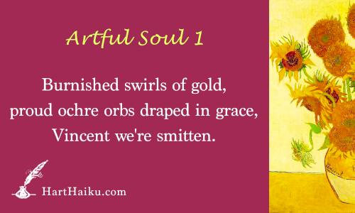 Artful Soul 1 | Burnished swirls of gold, proud ochre orbs draped in grace, Vincent we're smitten. | HartHaiku.com