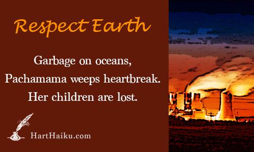 Respect Earth | Garbage on oceans, Pachamama weeps hearbreak. Her children are lost. | HartHaiku.com| HartHaiku.com