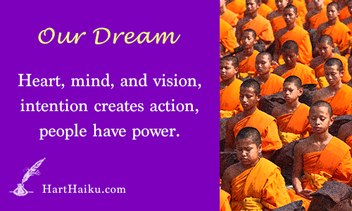 Our Dream | Heart, mind, and vision, intention creates action, people have power. | HartHaiku.com